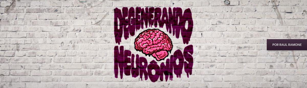 Degenerando Neurônios
